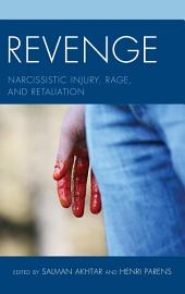 Revenge: Narcissistic Injury, Rage, and Retaliation