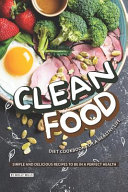 Clean Food Diet Cookbook For A Healthy Life Book PDF