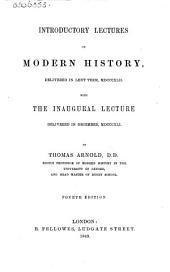 Introductory Lectures on Modern History: Delivered in Lent Term, MDCCCXLII. With the Inaugural Lecture Delivered in December, MDCCCXLI.