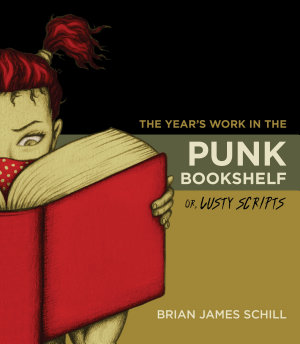 The Year s Work in the Punk Bookshelf  Or  Lusty Scripts