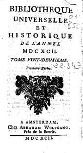 Bibliotheque universelle et historique de l'année MDCXCI: tome vint-deuxième : première partie
