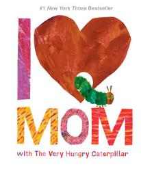 I Love Mom with The Very Hungry Caterpillar PDF
