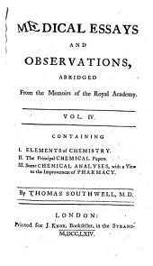 Medical Essays and Observations: Being an Abridgment of the Useful Medical Papers, Contained in the History and Memoirs of the Royal Academy of Sciences in Paris, from Their Re-establishment in 1699, to the Year 1750, Inclusive ... ; In Four Volumes, Volume 4