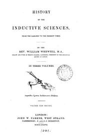 History of the inductive sciences, from the earliest to the present times: Volume 2
