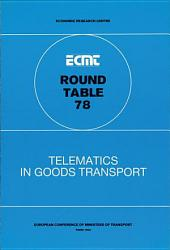 ECMT Round Tables Telematics in Goods Transport Report of the Seventy-Eighth Round Table on Transport Economics Held in Paris on 13-14 October 1988: Report of the Seventy-Eighth Round Table on Transport Economics Held in Paris on 13-14 October 1988