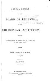 Annual Report of the Board of Regents of the Smithsonian Institution: Showing the Operations, Expenditures, and Condition of the Institution