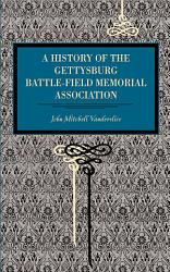 A History Of The Gettysburg Battle Field Memorial Association Book PDF