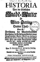 Historia Von der Göttlichen Gnade[n]-Mutter Zu Alten-Oetting: Bände 2-3