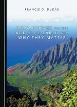 Perspectives on the Age of the Earth and Why They Matter
