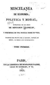Miscelanea de economia, politica y moral: extractada de las obras de Benjamin Franklin, y precedida de una noticia sobre su vida, Volume1