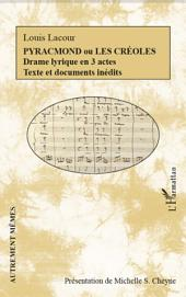 Pyracmond ou les Créoles: Drame lyrique en 3 actes - Texte et documents inédits