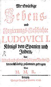 Merkwürdige Lebens- und Regierungsgeschichte Ludovici I. Königs von Spanien u. Indien