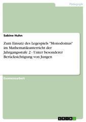 """Zum Einsatz des Legespiels """"Monodomus"""" im Mathematikunterricht der Jahrgangsstufe 2 - Unter besonderer Berücksichtigung von Jungen"""