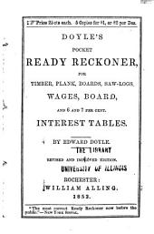 Doyle's Pocket Ready Reckoner: For Timber, Plank, Boards, Saw-logs, Wages, Board, and 6 and 7 Per Cent Interest Tables
