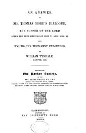 An Answer to Sir Thomas More's Dialogue: The Supper of the Lord After the True Meaning of John VI. and 1 Cor. XI. And Wm. Tracy's Testament Expounded