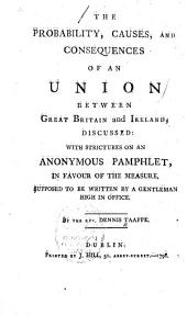 THE PROBABILITY, CAUSES, AND CONSEQUENCES OF AN UNION BETWEEN GREAT BRITAIN AND IRELAND, DISCUSSED