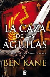 La caza de las águilas (Águilas de Roma 2): 2o volumen serie Águilas en guerra