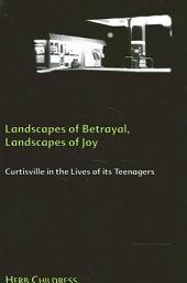 Landscapes of Betrayal, Landscapes of Joy: Curtisville in the Lives of its Teenagers