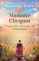 Madame Clicquot und das Gl  ck der Champagne PDF