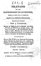 Tratado de las enfermedades de las mugeres, desde la edad de la pubertad hasta la crítica inclusive: Tomo primero [-segundo], Volumen 1