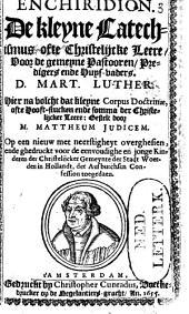 Enchiridion: de kleyne Catechismus ofte Christelijcke Leere : voor de gemeyne pastooren, predigers ende huys-vaders