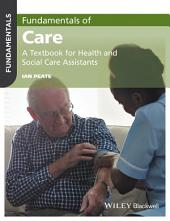 Fundamentals of Care: A Textbook for Health and Social Care Assistants