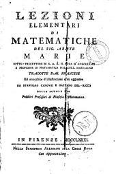 Lezioni elementari di matematiche del sig. abate Marie ... Tradotte dal francese ed arricchite d'illustrazioni e di aggiunte da Stanislao Canovai e Gaetano Del-Ricco delle Scuole Pie ..