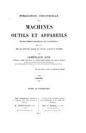 Publication industrielle des machines: outils et appareils les plus perfectionnés et les plus récents employés dans les différentes branches de l'industrie française et etrangère