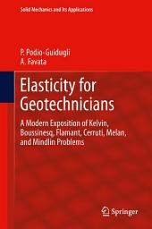 Elasticity for Geotechnicians: A Modern Exposition of Kelvin, Boussinesq, Flamant, Cerruti, Melan, and Mindlin Problems