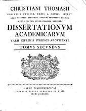 Christiani Thomasii ... Dissertationum academicarum varii inprimis iuridici argumenti. Tomus primus -quartus: 2