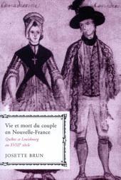 Vie et mort du couple en Nouvelle-France: QuŽbec et Louisbourg au XVIIIe si�cle