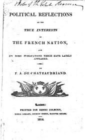 Political Reflections on the True Interests of the French Nation: And on Some Publications which Have Lately Appeared