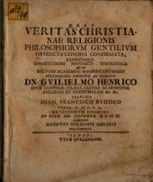 Veritas Christianae religionis philosophorum gentilium obtrectationibus confirmata, expositaque dissertatione historico-theologica