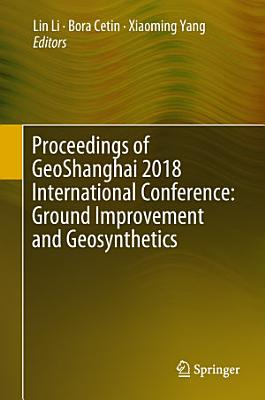 Proceedings of GeoShanghai 2018 International Conference  Ground Improvement and Geosynthetics PDF