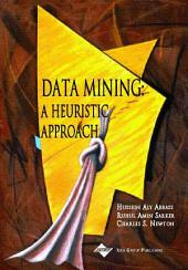 Data Mining: A Heuristic Approach: A Heuristic Approach