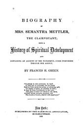 Biography of Mrs. Semantha Mettler, the clairvoyant: being a history of spiritual development, and containing an account of the wonderful cures performed through her agency