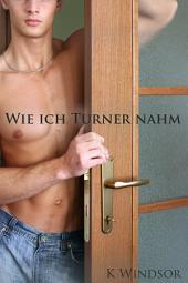 Wie ich Turner nahm: Eine erotische, schwule Fantasie