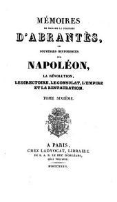 Mémoires ... , ou Souvenirs historiques sur Napoléon, la Révolution, le Directoire le Consulat, l'Empire et la Restauration: Volume6