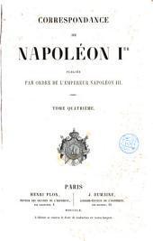 Correspondance de Napoléon Ier, 4: publiée par ordre de l'empereur Napoléon III, Volume4