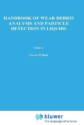 Handbook Of Wear Debris Analysis And Particle Detection In Liquids