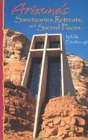 Arizona s Sanctuaries  Retreats  and Sacred Places PDF