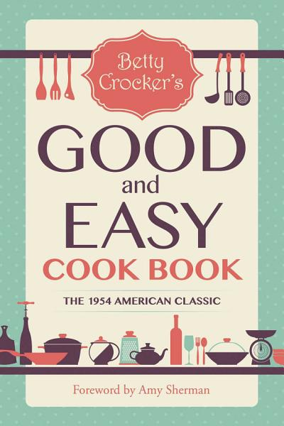 Download Betty Crocker s Good and Easy Cook Book Book