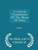A Literal Translation of the Meno of Plato   Scholar s Choice Edition PDF