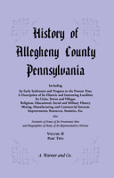 History of Allegheny County  Pennsylvania  Including its Early Settlement and Progress to the Present Time  VOLUME 2 PART 2 PDF