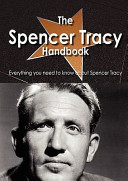 The Spencer Tracy Handbook   Everything You Need to Know about Spencer Tracy PDF