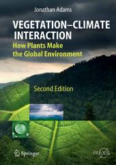 Vegetation-Climate Interaction: How Plants Make the Global Environment, Edition 2
