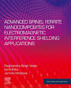 Advanced Spinel Ferrite Nanocomposites for Electromagnetic Interference Shielding Applications