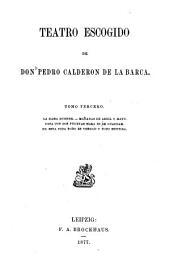 Teatro escogido de Don Pedro Calderon de la Barca: La dama duende. Mañanas de abril y mayo. Casa con dos puertas mala es de guardar. En esta vida todo es verdad y todo mentira