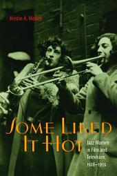 Some Liked It Hot: Jazz Women in Film and Television, 1928–1959