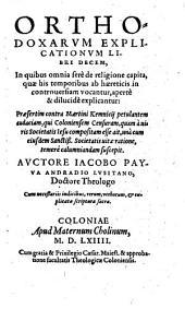 Orthodoxarum explicationum libri decem, ... Praesertim contra Martini Kemnicii petulantem audaciam...